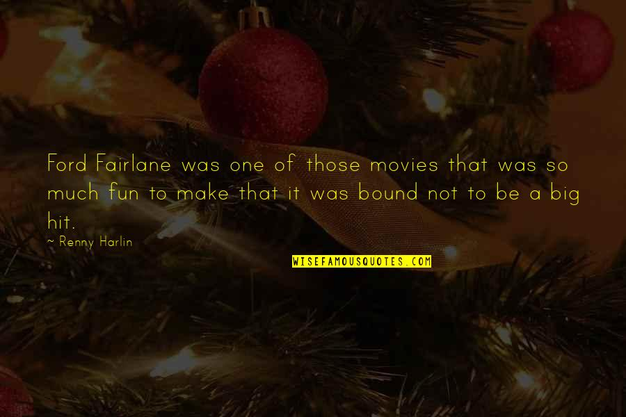 Harlin's Quotes By Renny Harlin: Ford Fairlane was one of those movies that