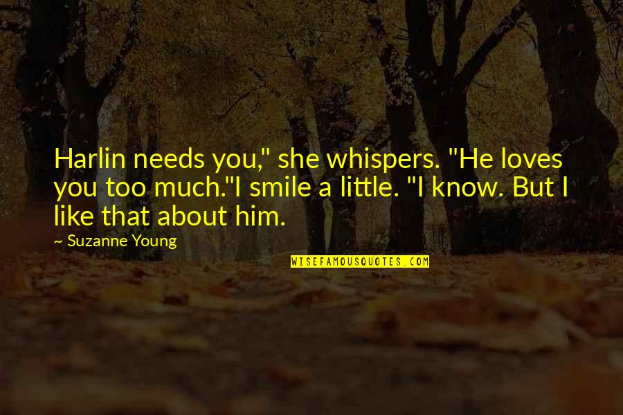"""Harlin's Quotes By Suzanne Young: Harlin needs you,"""" she whispers. """"He loves you"""