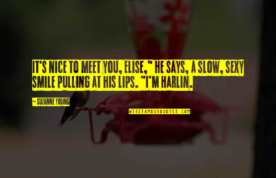 """Harlin's Quotes By Suzanne Young: It's nice to meet you, Elise,"""" he says,"""