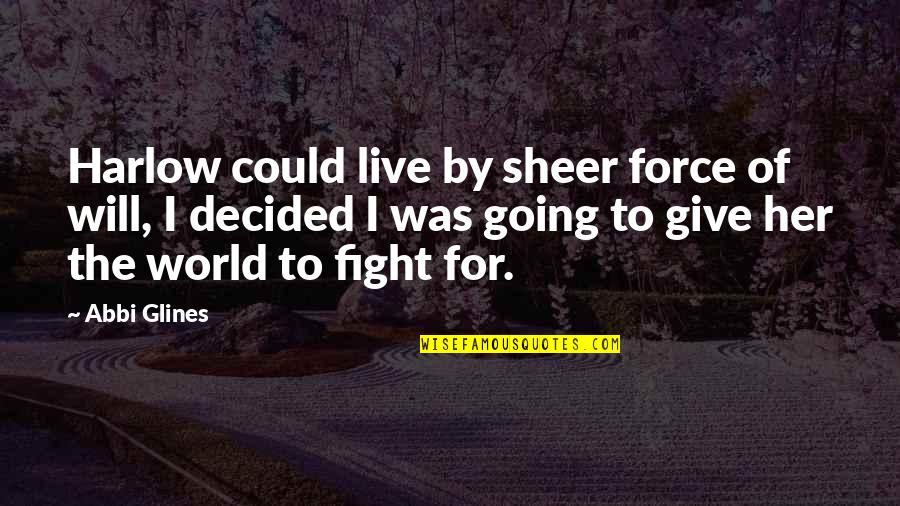 Harlow Quotes By Abbi Glines: Harlow could live by sheer force of will,