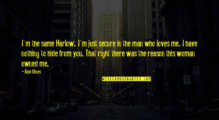 Harlow Quotes By Abbi Glines: I'm the same Harlow. I'm just secure in