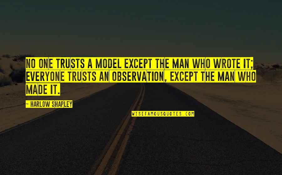 Harlow Quotes By Harlow Shapley: No one trusts a model except the man