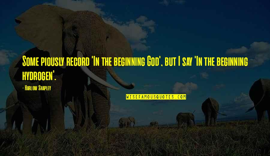 Harlow Quotes By Harlow Shapley: Some piously record 'In the beginning God', but