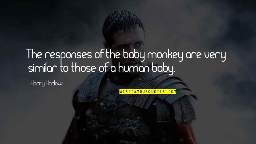 Harlow Quotes By Harry Harlow: The responses of the baby monkey are very