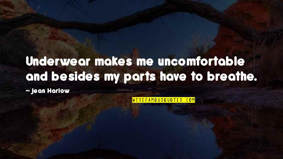 Harlow Quotes By Jean Harlow: Underwear makes me uncomfortable and besides my parts