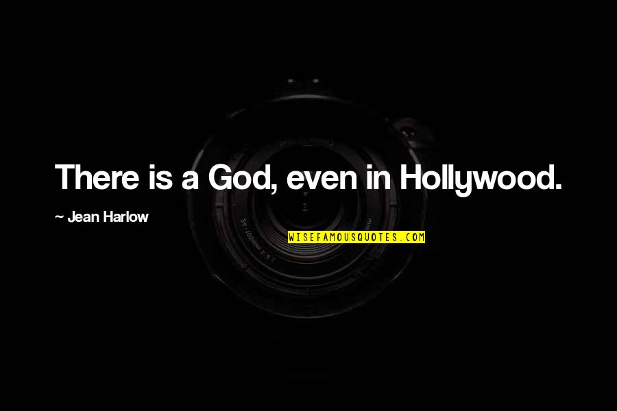 Harlow Quotes By Jean Harlow: There is a God, even in Hollywood.