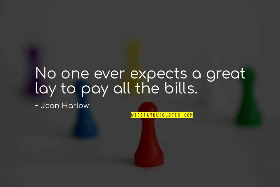 Harlow Quotes By Jean Harlow: No one ever expects a great lay to