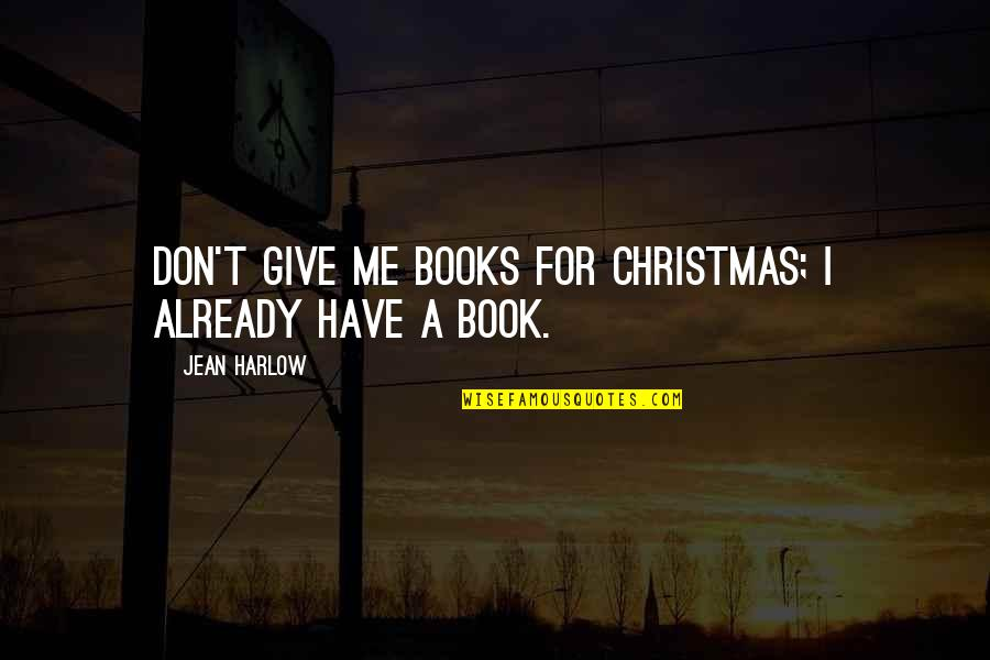 Harlow Quotes By Jean Harlow: Don't give me books for Christmas; I already