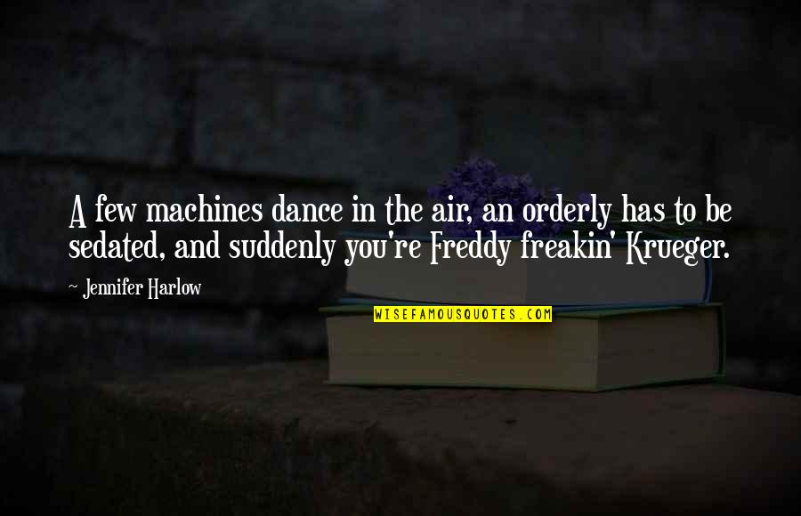 Harlow Quotes By Jennifer Harlow: A few machines dance in the air, an