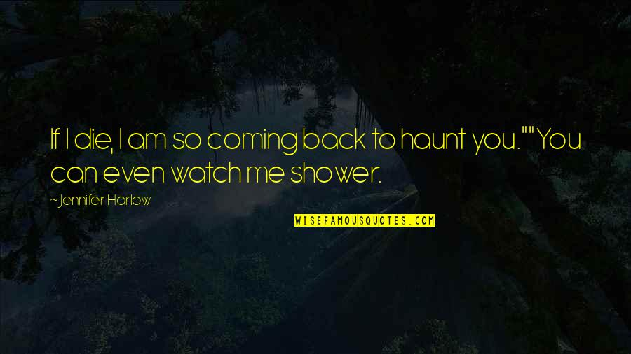 Harlow Quotes By Jennifer Harlow: If I die, I am so coming back