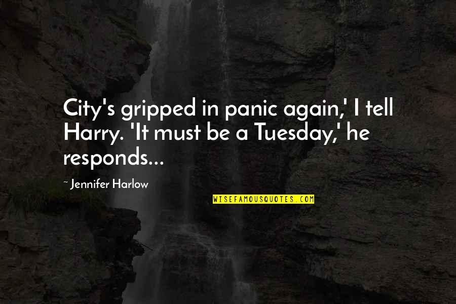 Harlow Quotes By Jennifer Harlow: City's gripped in panic again,' I tell Harry.