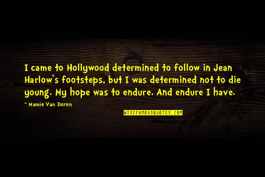 Harlow Quotes By Mamie Van Doren: I came to Hollywood determined to follow in