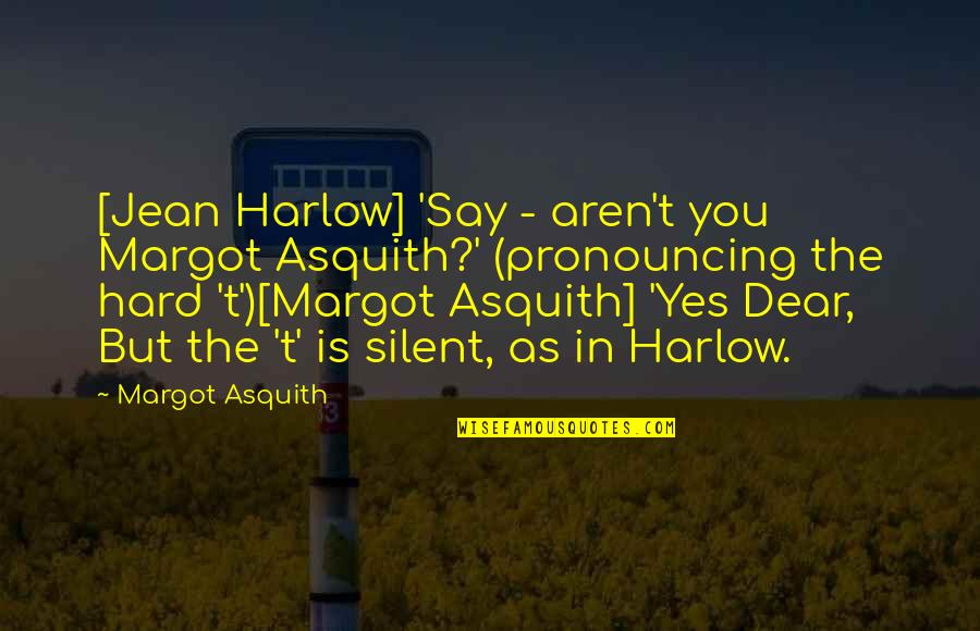 Harlow Quotes By Margot Asquith: [Jean Harlow] 'Say - aren't you Margot Asquith?'