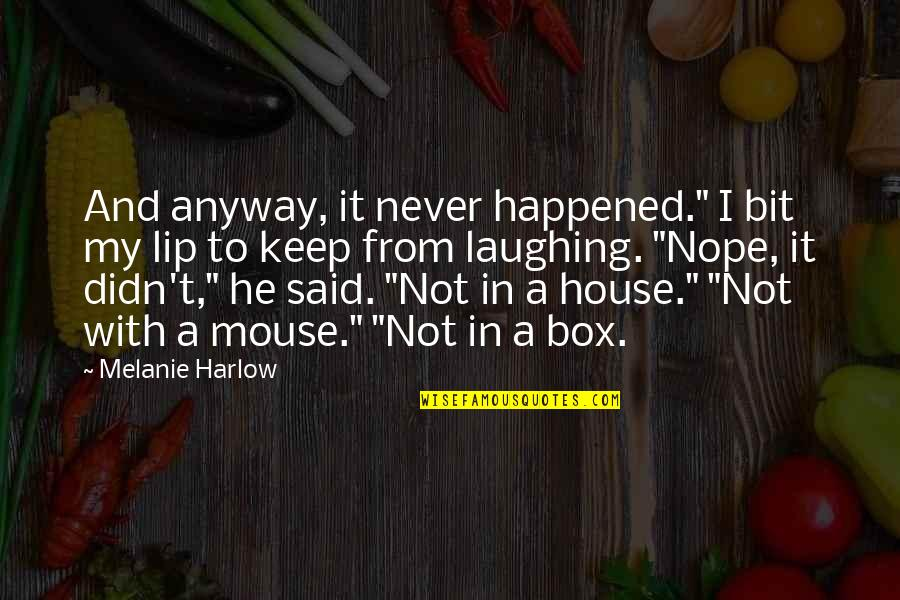 """Harlow Quotes By Melanie Harlow: And anyway, it never happened."""" I bit my"""