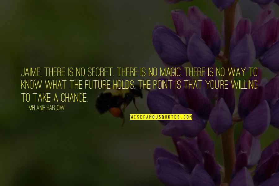 Harlow Quotes By Melanie Harlow: Jaime, there is no secret. There is no