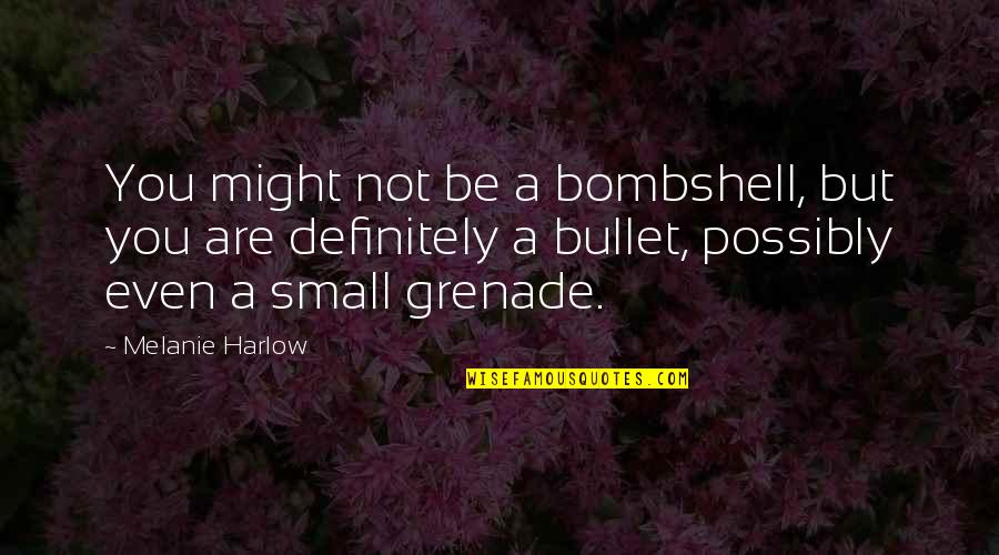 Harlow Quotes By Melanie Harlow: You might not be a bombshell, but you