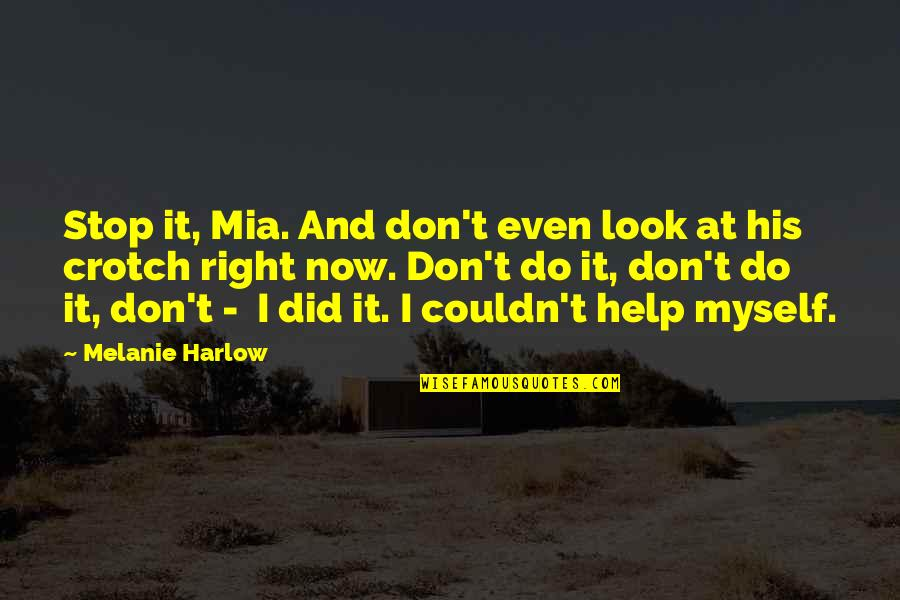 Harlow Quotes By Melanie Harlow: Stop it, Mia. And don't even look at