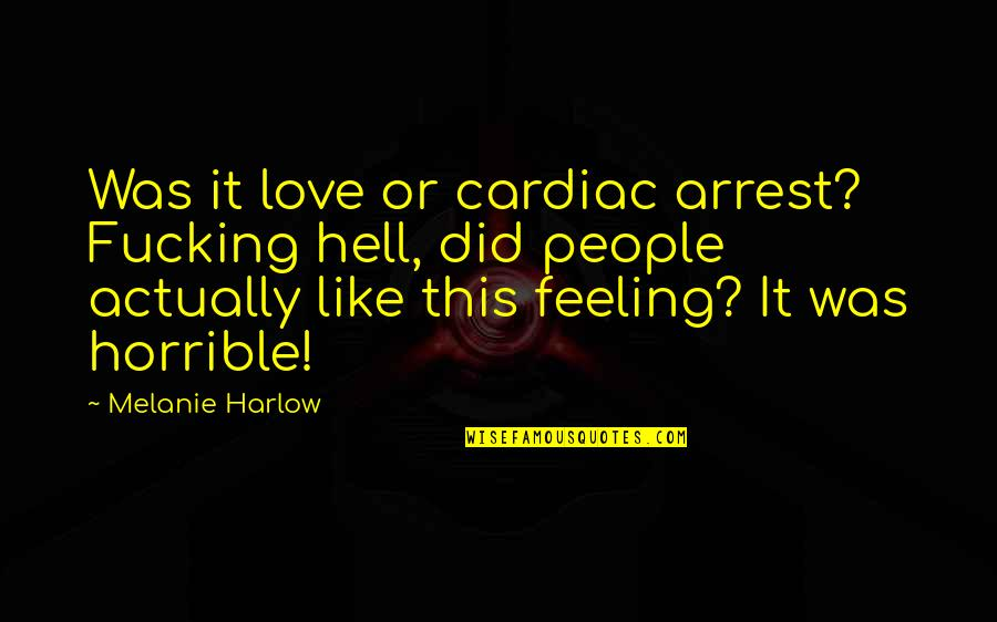 Harlow Quotes By Melanie Harlow: Was it love or cardiac arrest? Fucking hell,