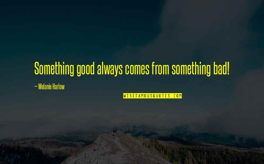 Harlow Quotes By Melanie Harlow: Something good always comes from something bad!