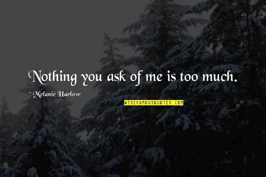 Harlow Quotes By Melanie Harlow: Nothing you ask of me is too much.