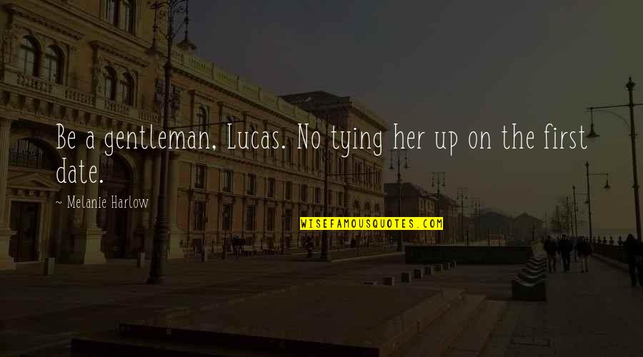Harlow Quotes By Melanie Harlow: Be a gentleman, Lucas. No tying her up