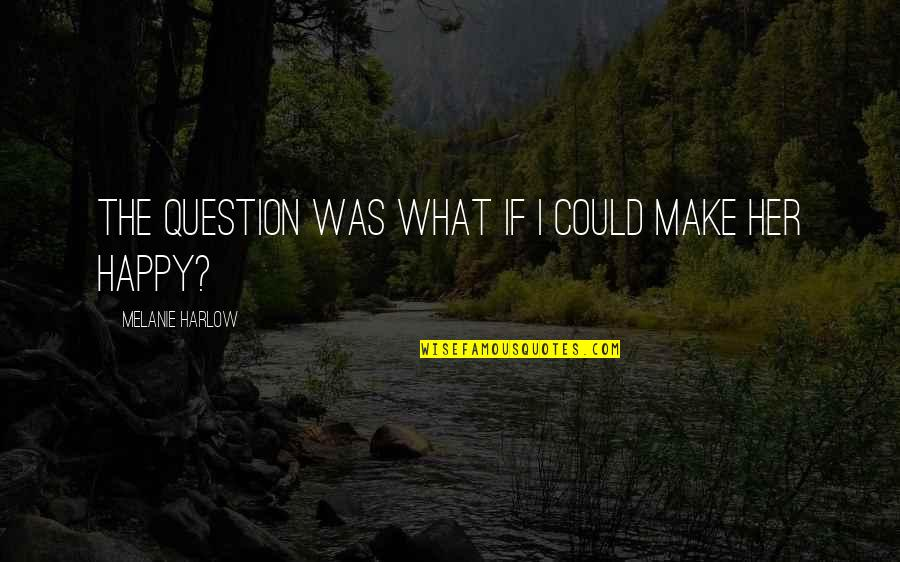 Harlow Quotes By Melanie Harlow: The question was What if I could make