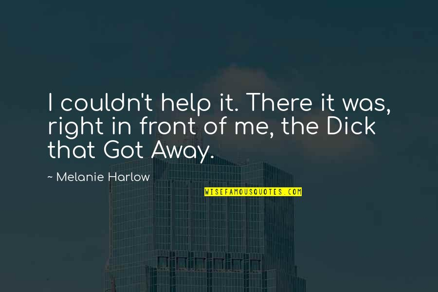 Harlow Quotes By Melanie Harlow: I couldn't help it. There it was, right