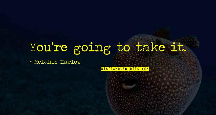 Harlow Quotes By Melanie Harlow: You're going to take it.
