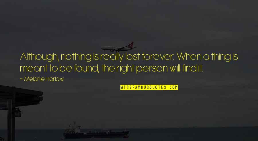 Harlow Quotes By Melanie Harlow: Although, nothing is really lost forever. When a