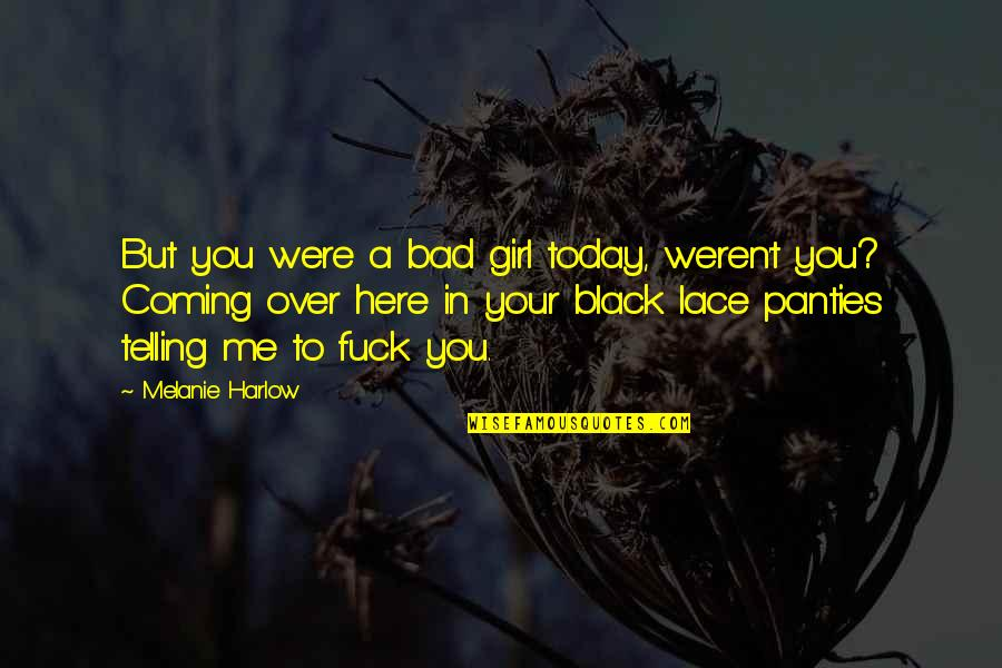 Harlow Quotes By Melanie Harlow: But you were a bad girl today, weren't