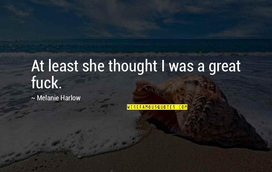 Harlow Quotes By Melanie Harlow: At least she thought I was a great