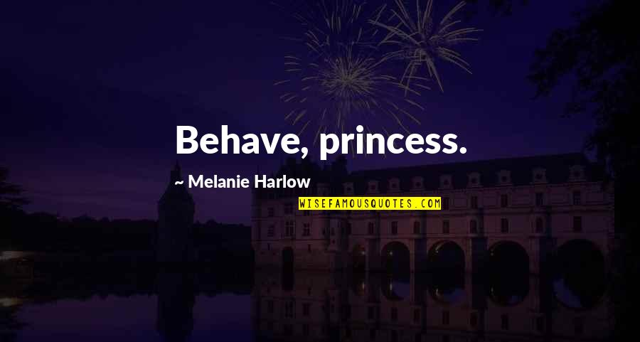 Harlow Quotes By Melanie Harlow: Behave, princess.
