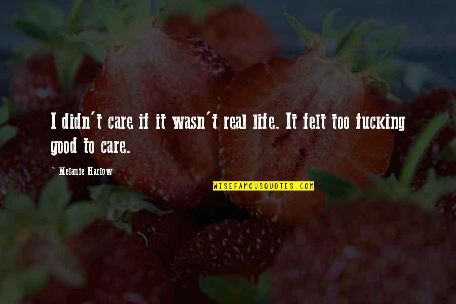 Harlow Quotes By Melanie Harlow: I didn't care if it wasn't real life.