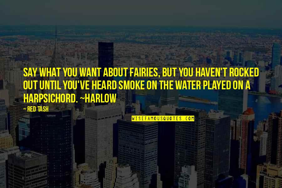 Harlow Quotes By Red Tash: Say what you want about fairies, but you