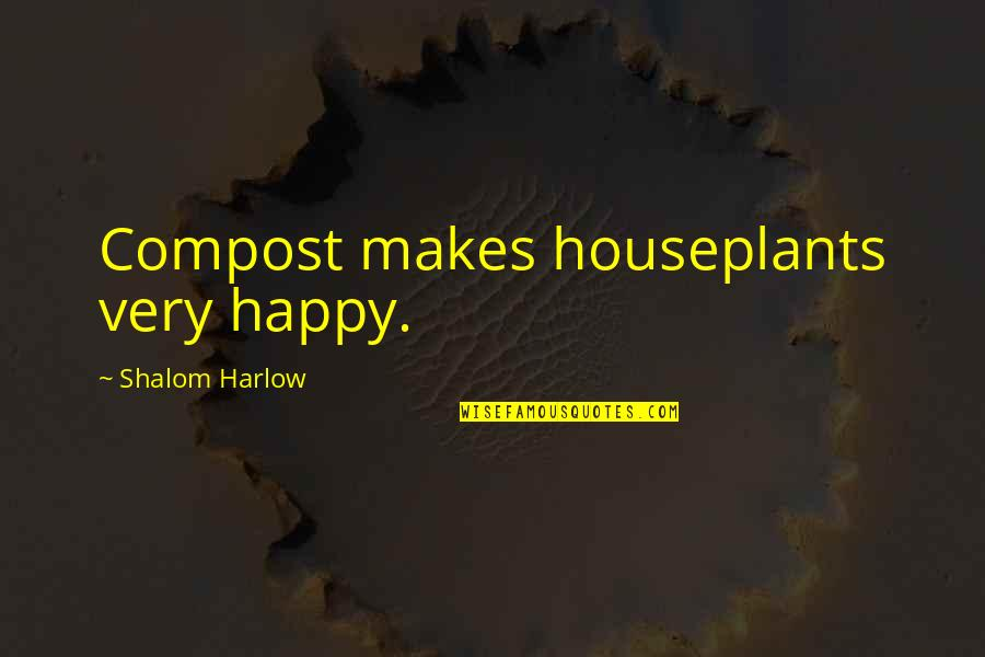 Harlow Quotes By Shalom Harlow: Compost makes houseplants very happy.