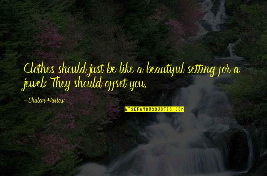 Harlow Quotes By Shalom Harlow: Clothes should just be like a beautiful setting