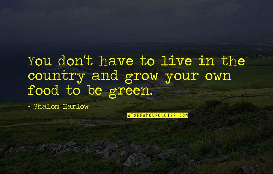 Harlow Quotes By Shalom Harlow: You don't have to live in the country