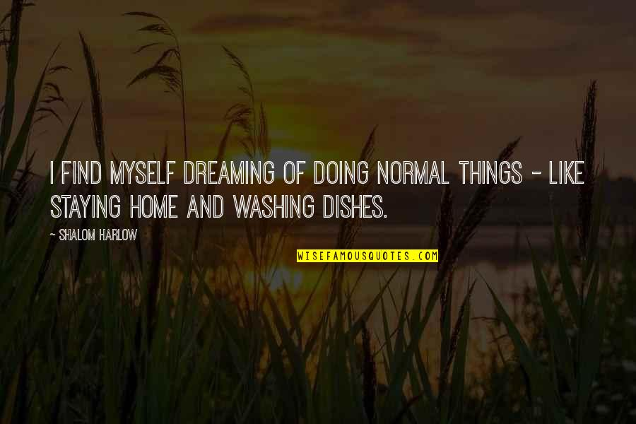 Harlow Quotes By Shalom Harlow: I find myself dreaming of doing normal things