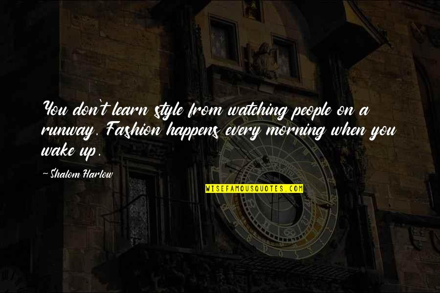 Harlow Quotes By Shalom Harlow: You don't learn style from watching people on