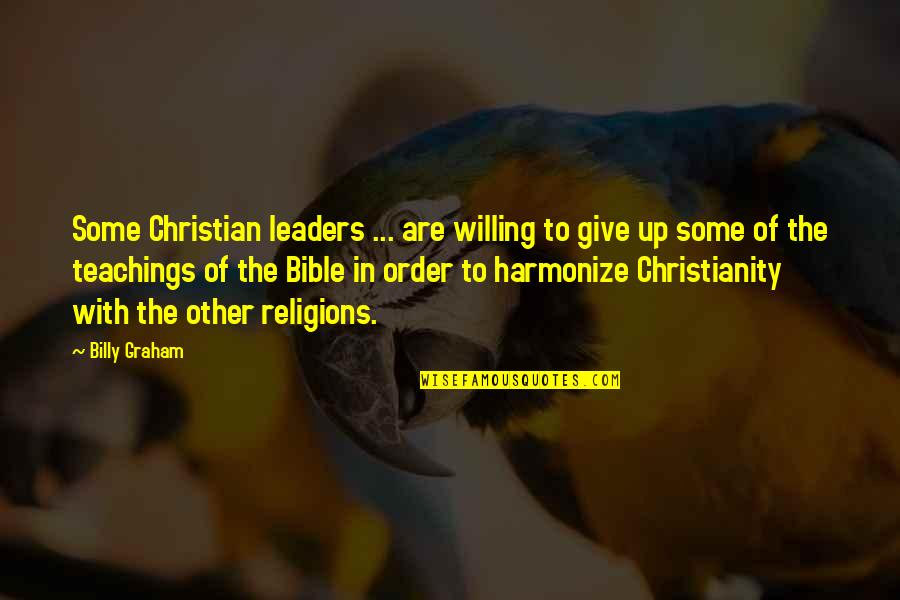 Harmonize Quotes By Billy Graham: Some Christian leaders ... are willing to give