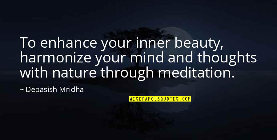 Harmonize Quotes By Debasish Mridha: To enhance your inner beauty, harmonize your mind