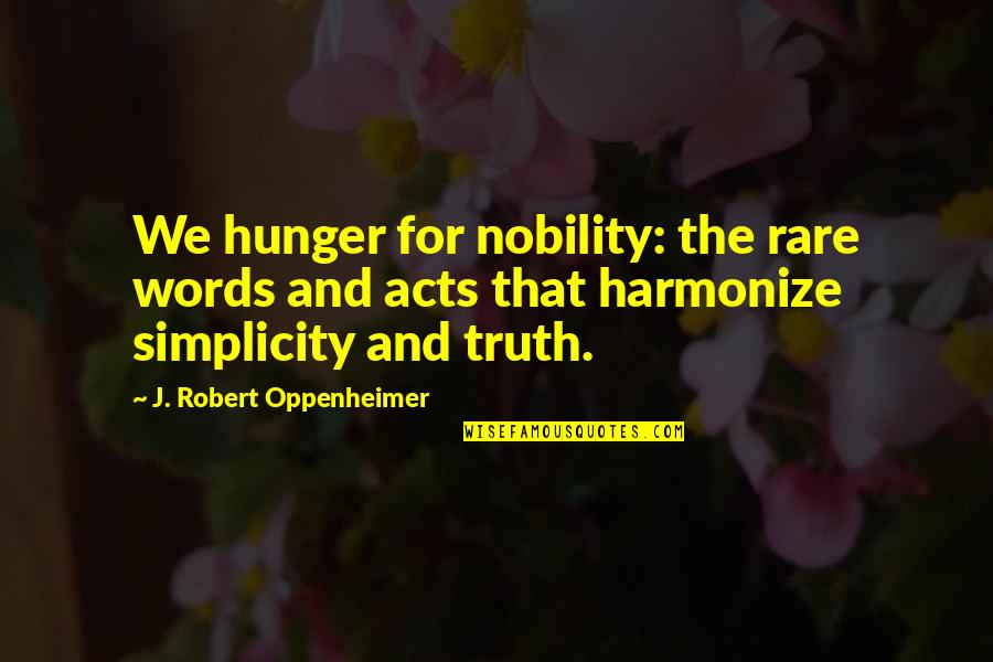 Harmonize Quotes By J. Robert Oppenheimer: We hunger for nobility: the rare words and