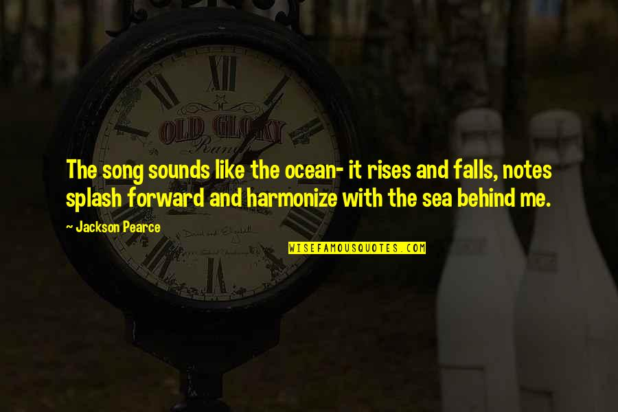 Harmonize Quotes By Jackson Pearce: The song sounds like the ocean- it rises