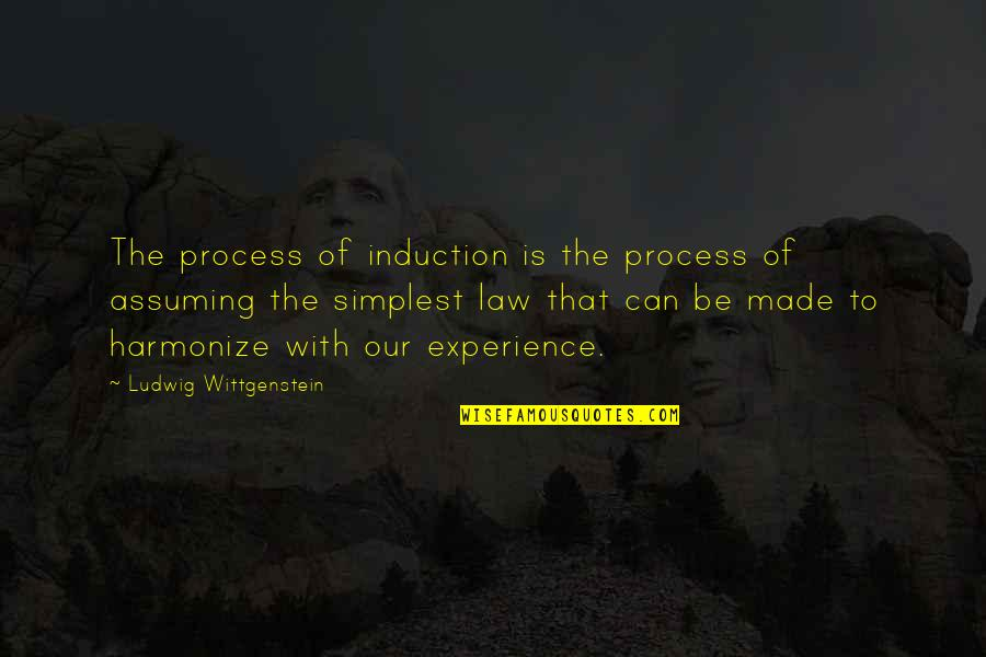 Harmonize Quotes By Ludwig Wittgenstein: The process of induction is the process of