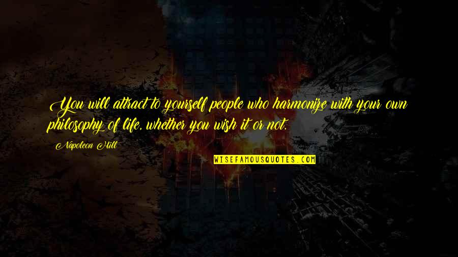 Harmonize Quotes By Napoleon Hill: You will attract to yourself people who harmonize