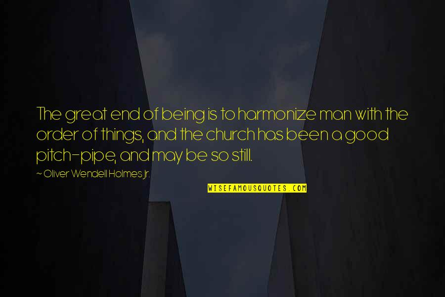Harmonize Quotes By Oliver Wendell Holmes Jr.: The great end of being is to harmonize