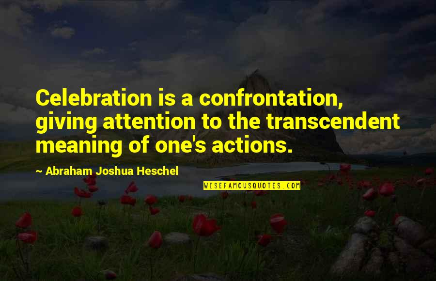 Harmony Day Quotes By Abraham Joshua Heschel: Celebration is a confrontation, giving attention to the