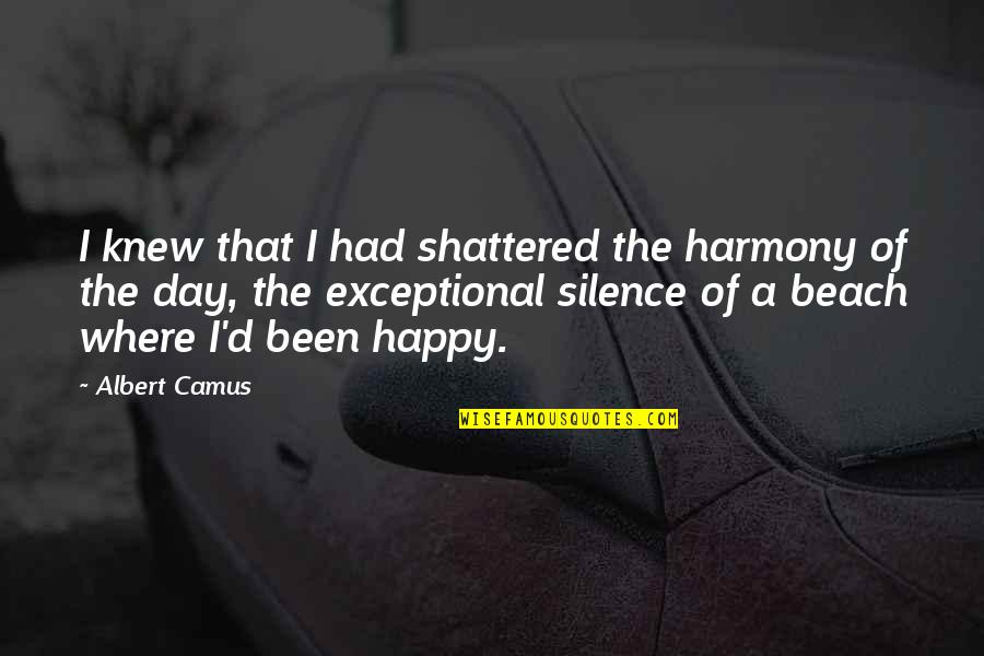 Harmony Day Quotes By Albert Camus: I knew that I had shattered the harmony