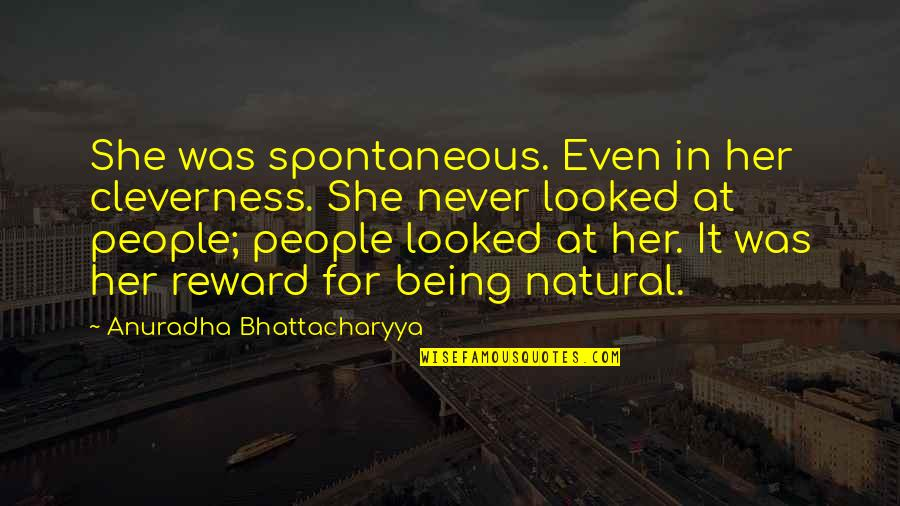 Harmony Day Quotes By Anuradha Bhattacharyya: She was spontaneous. Even in her cleverness. She