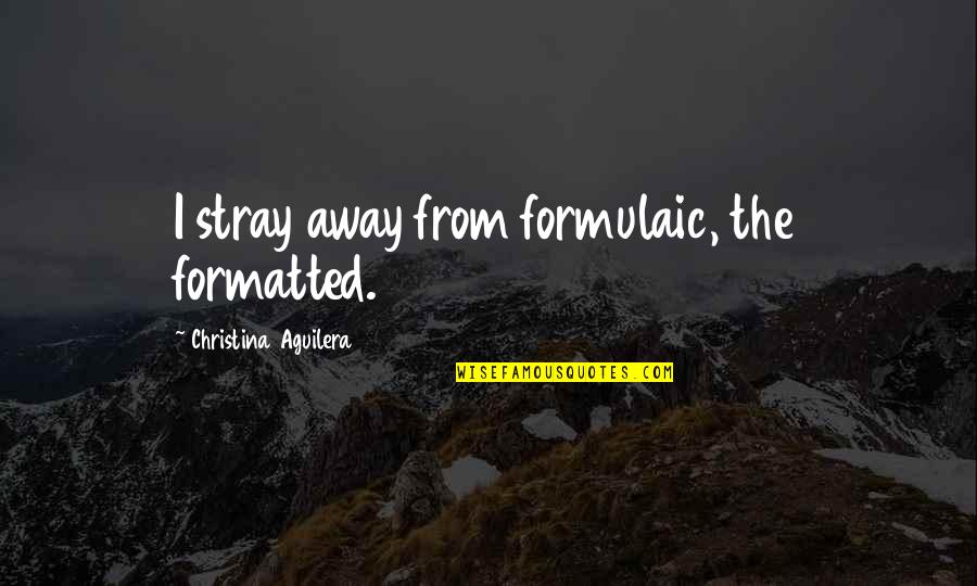 Harmony Day Quotes By Christina Aguilera: I stray away from formulaic, the formatted.